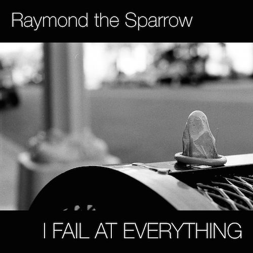 Album cover for Raymond the Sparrow's I Fail at Everything